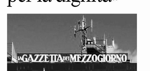Gazzetta del Mezzogiorno: Sciopero ad oltranza per la dignità